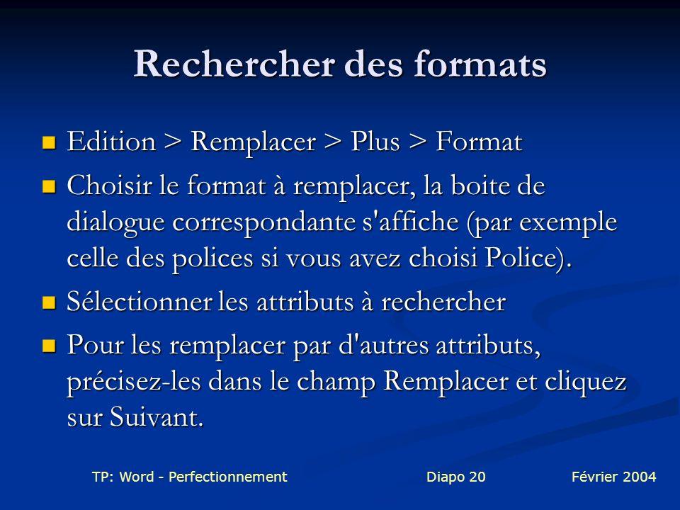 TP: Word - PerfectionnementDiapo 20Février 2004 Rechercher des formats Edition > Remplacer > Plus > Format Edition > Remplacer > Plus > Format Choisir