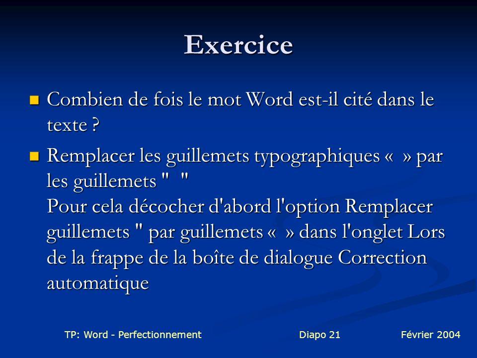 TP: Word - PerfectionnementDiapo 21Février 2004 Exercice Combien de fois le mot Word est-il cité dans le texte ? Combien de fois le mot Word est-il ci