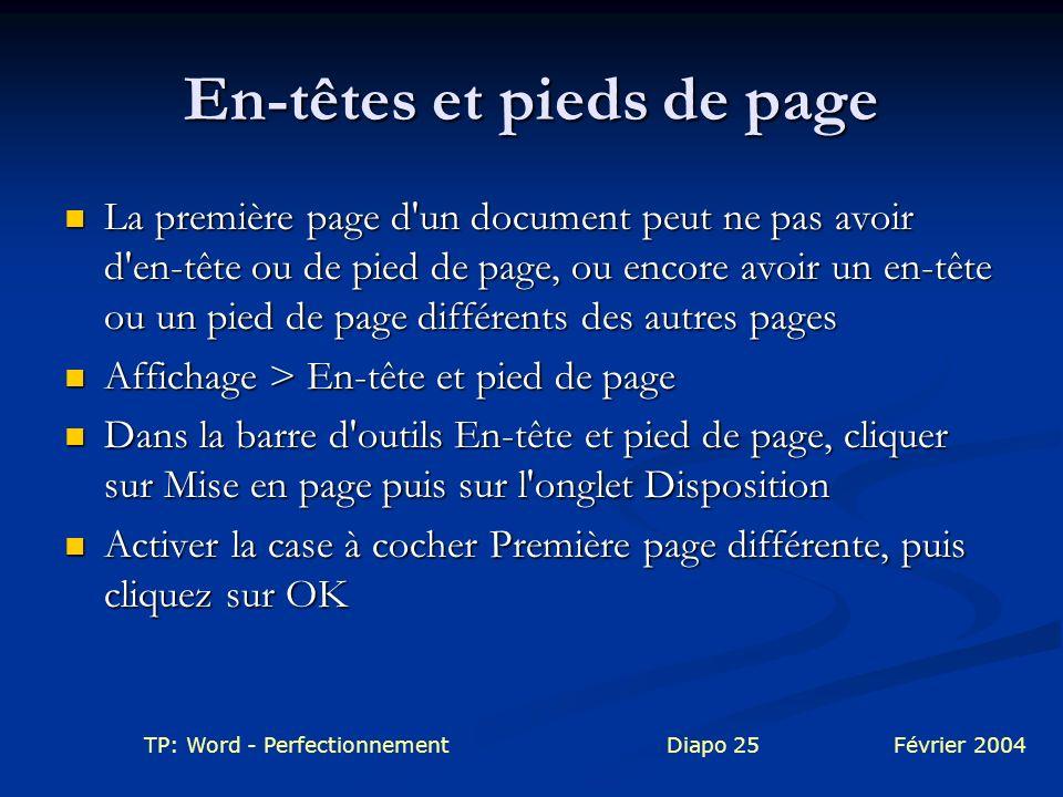 TP: Word - PerfectionnementDiapo 25Février 2004 En-têtes et pieds de page La première page d'un document peut ne pas avoir d'en-tête ou de pied de pag