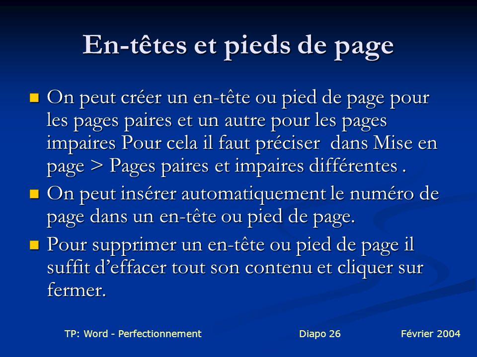 TP: Word - PerfectionnementDiapo 26Février 2004 En-têtes et pieds de page On peut créer un en-tête ou pied de page pour les pages paires et un autre p