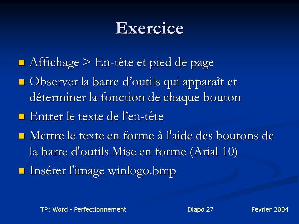 TP: Word - PerfectionnementDiapo 27Février 2004 Exercice Affichage > En-tête et pied de page Affichage > En-tête et pied de page Observer la barre dou