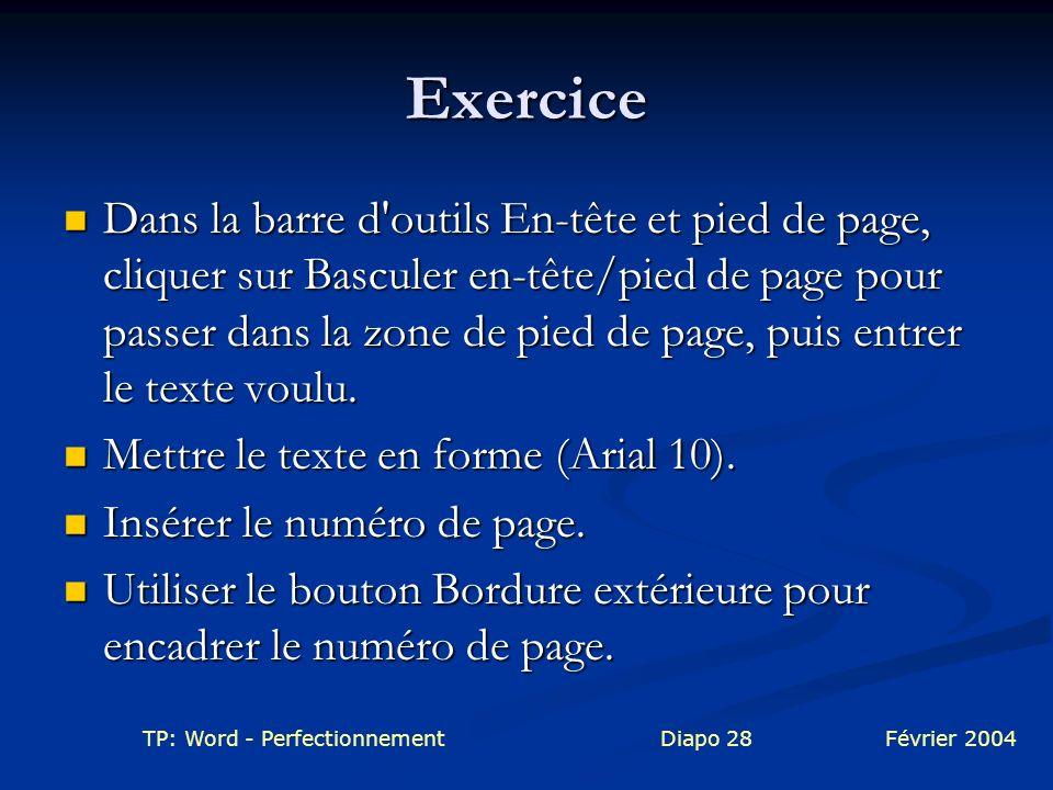 TP: Word - PerfectionnementDiapo 28Février 2004 Exercice Dans la barre d'outils En-tête et pied de page, cliquer sur Basculer en-tête/pied de page pou