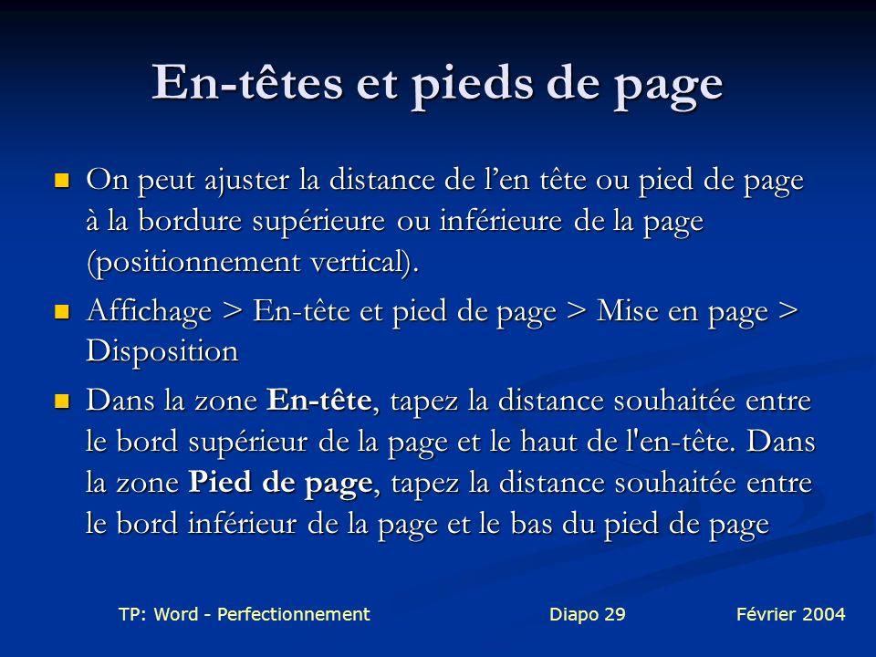 TP: Word - PerfectionnementDiapo 29Février 2004 En-têtes et pieds de page On peut ajuster la distance de len tête ou pied de page à la bordure supérie