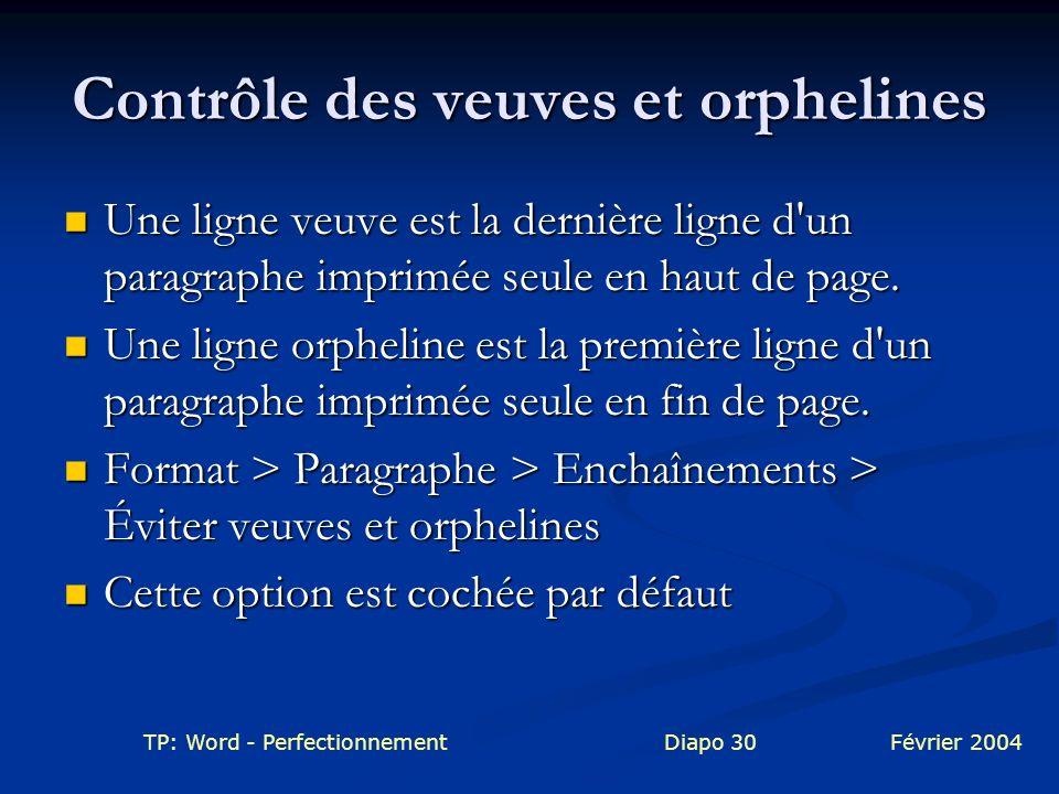 TP: Word - PerfectionnementDiapo 30Février 2004 Contrôle des veuves et orphelines Une ligne veuve est la dernière ligne d'un paragraphe imprimée seule