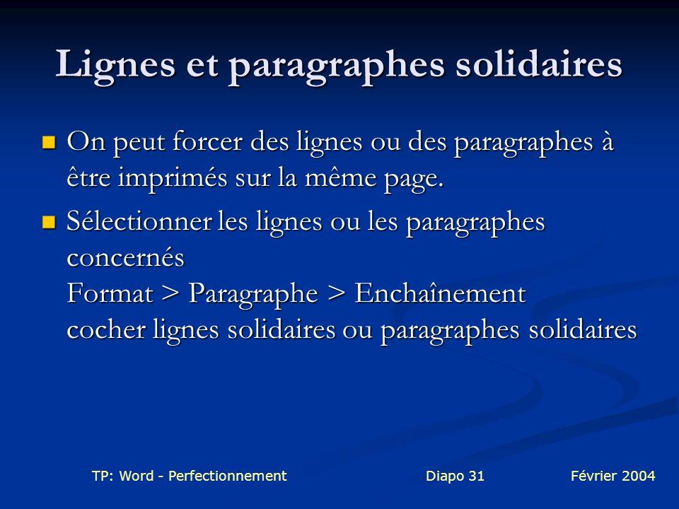 TP: Word - PerfectionnementDiapo 31Février 2004 Lignes et paragraphes solidaires On peut forcer des lignes ou des paragraphes à être imprimés sur la m