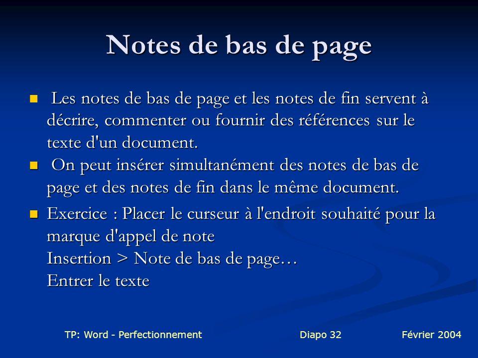 TP: Word - PerfectionnementDiapo 32Février 2004 Notes de bas de page Les notes de bas de page et les notes de fin servent à décrire, commenter ou four
