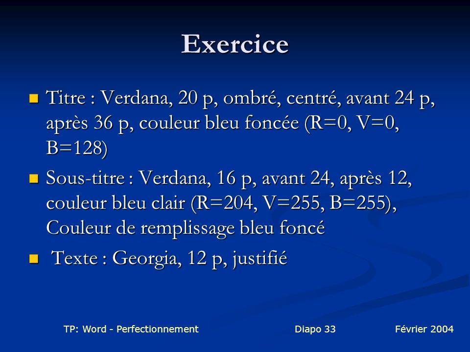 TP: Word - PerfectionnementDiapo 33Février 2004 Exercice Titre : Verdana, 20 p, ombré, centré, avant 24 p, après 36 p, couleur bleu foncée (R=0, V=0,