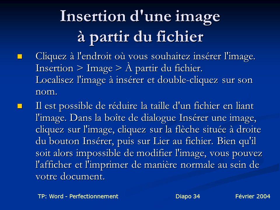 TP: Word - PerfectionnementDiapo 34Février 2004 Insertion d'une image à partir du fichier Cliquez à l'endroit où vous souhaitez insérer l'image. Inser