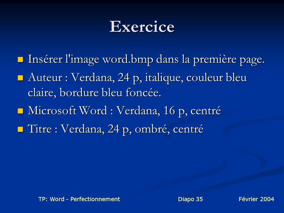 TP: Word - PerfectionnementDiapo 35Février 2004 Exercice Insérer l'image word.bmp dans la première page. Insérer l'image word.bmp dans la première pag
