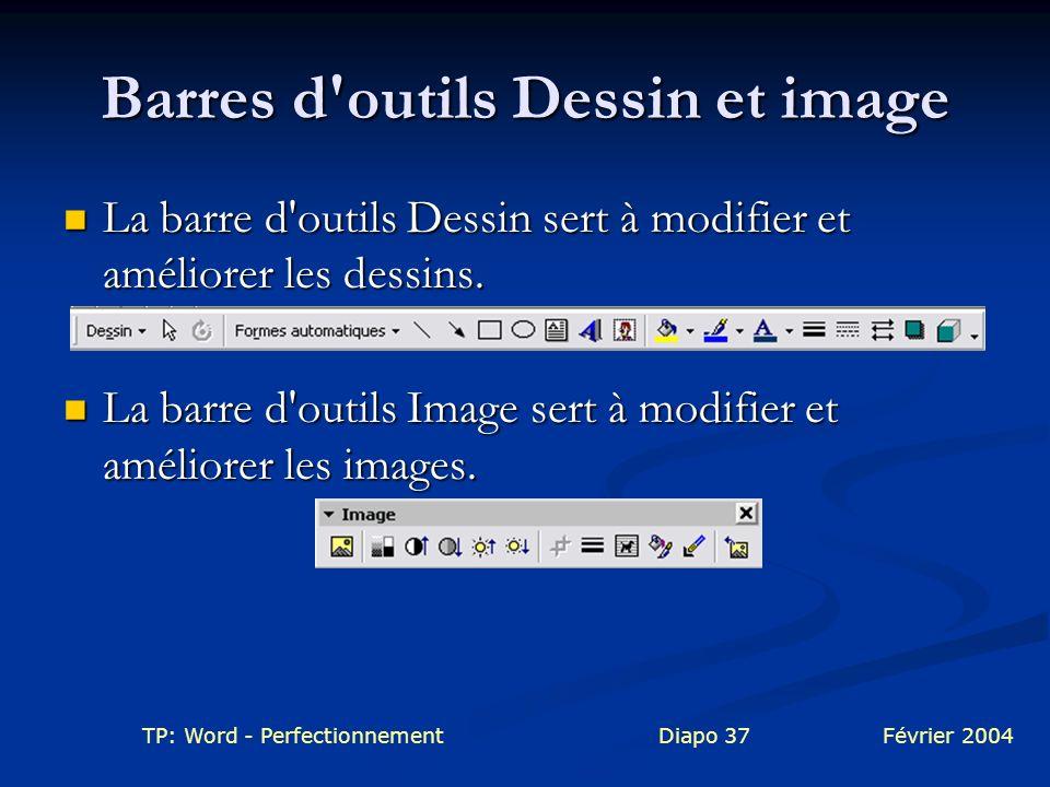 TP: Word - PerfectionnementDiapo 37Février 2004 Barres d'outils Dessin et image La barre d'outils Dessin sert à modifier et améliorer les dessins. La