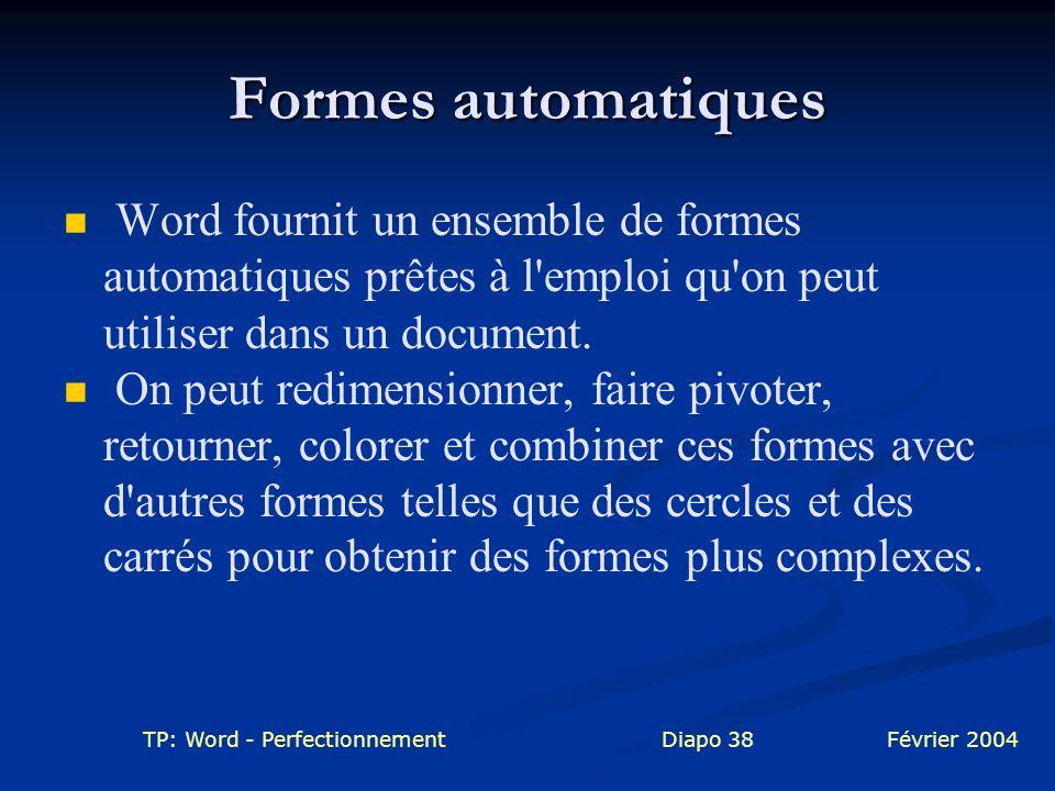 TP: Word - PerfectionnementDiapo 38Février 2004 Formes automatiques Word fournit un ensemble de formes automatiques prêtes à l'emploi qu'on peut utili
