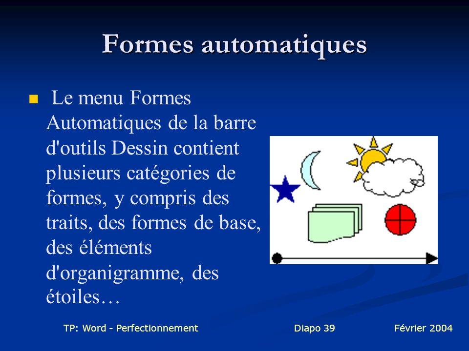 TP: Word - PerfectionnementDiapo 39Février 2004 Formes automatiques Le menu Formes Automatiques de la barre d'outils Dessin contient plusieurs catégor