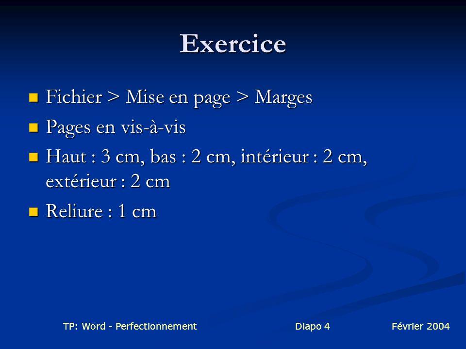 TP: Word - PerfectionnementDiapo 4Février 2004 Exercice Fichier > Mise en page > Marges Fichier > Mise en page > Marges Pages en vis-à-vis Pages en vi