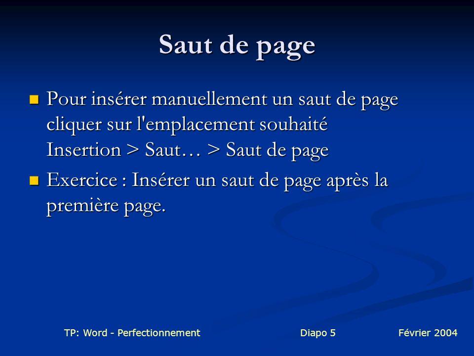 TP: Word - PerfectionnementDiapo 5Février 2004 Saut de page Pour insérer manuellement un saut de page cliquer sur l'emplacement souhaité Insertion > S