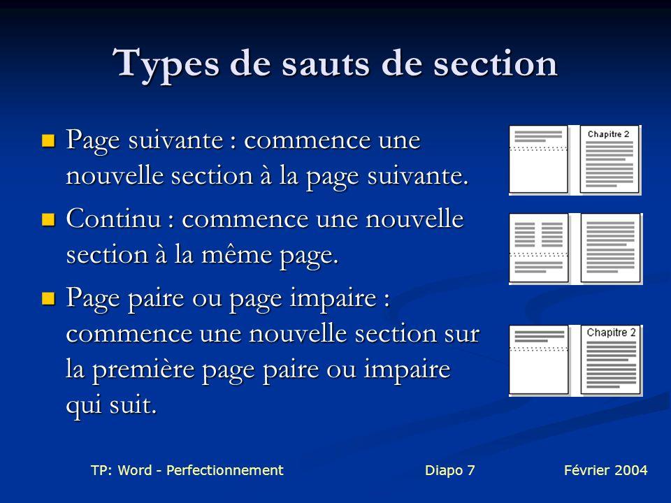 TP: Word - PerfectionnementDiapo 7Février 2004 Types de sauts de section Page suivante : commence une nouvelle section à la page suivante. Page suivan