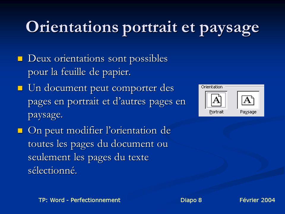 TP: Word - PerfectionnementDiapo 8Février 2004 Orientations portrait et paysage Deux orientations sont possibles pour la feuille de papier. Deux orien