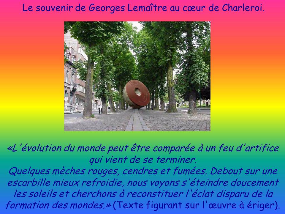 Le souvenir de Georges Lemaître au cœur de Charleroi. «L'évolution du monde peut être comparée à un feu d'artifice qui vient de se terminer. Quelques