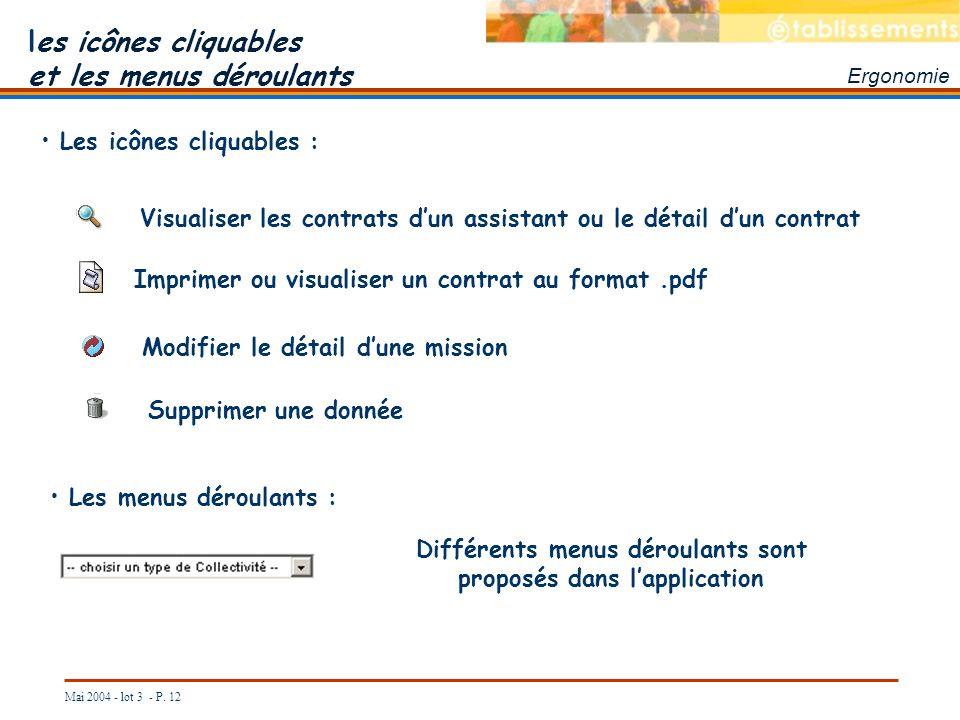 Mai 2004 - lot 3 - P. 12 les icônes cliquables et les menus déroulants Ergonomie Les icônes cliquables : Les menus déroulants : Visualiser les contrat
