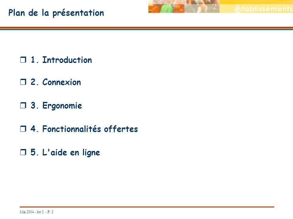 Mai 2004 - lot 3 - P. 2 Plan de la présentation 1. Introduction 2. Connexion 3. Ergonomie 4. Fonctionnalités offertes 5. L'aide en ligne