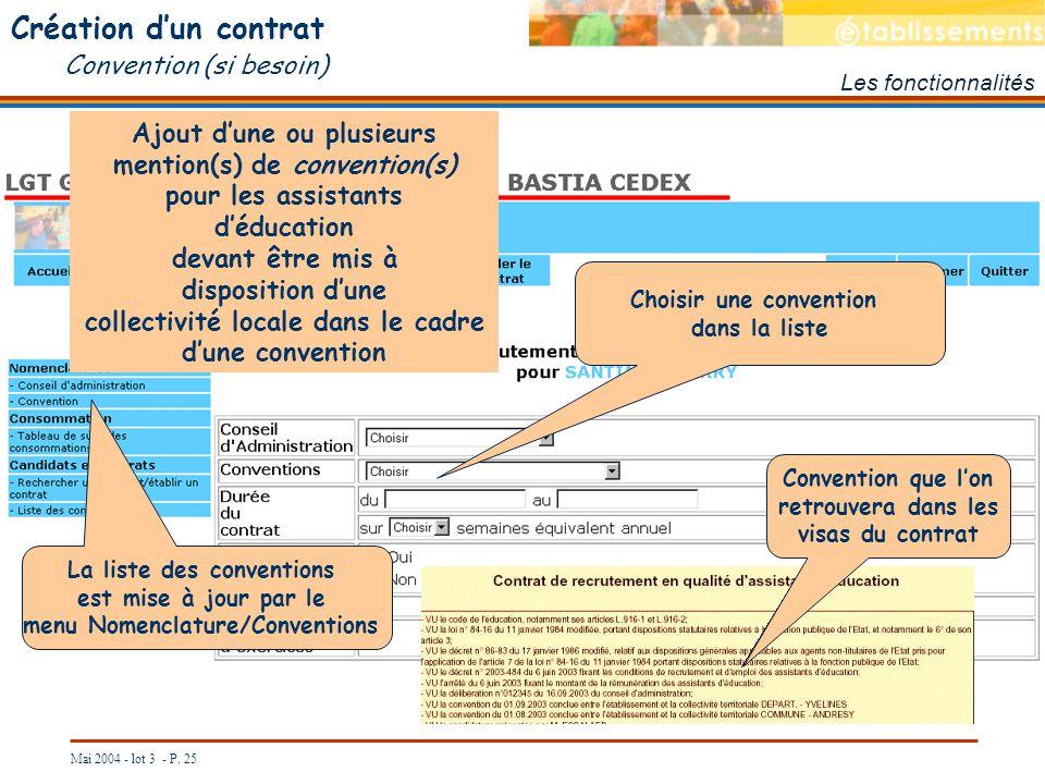 Mai 2004 - lot 3 - P. 25 Création dun contrat Convention (si besoin) Les fonctionnalités Convention que lon retrouvera dans les visas du contrat Ajout