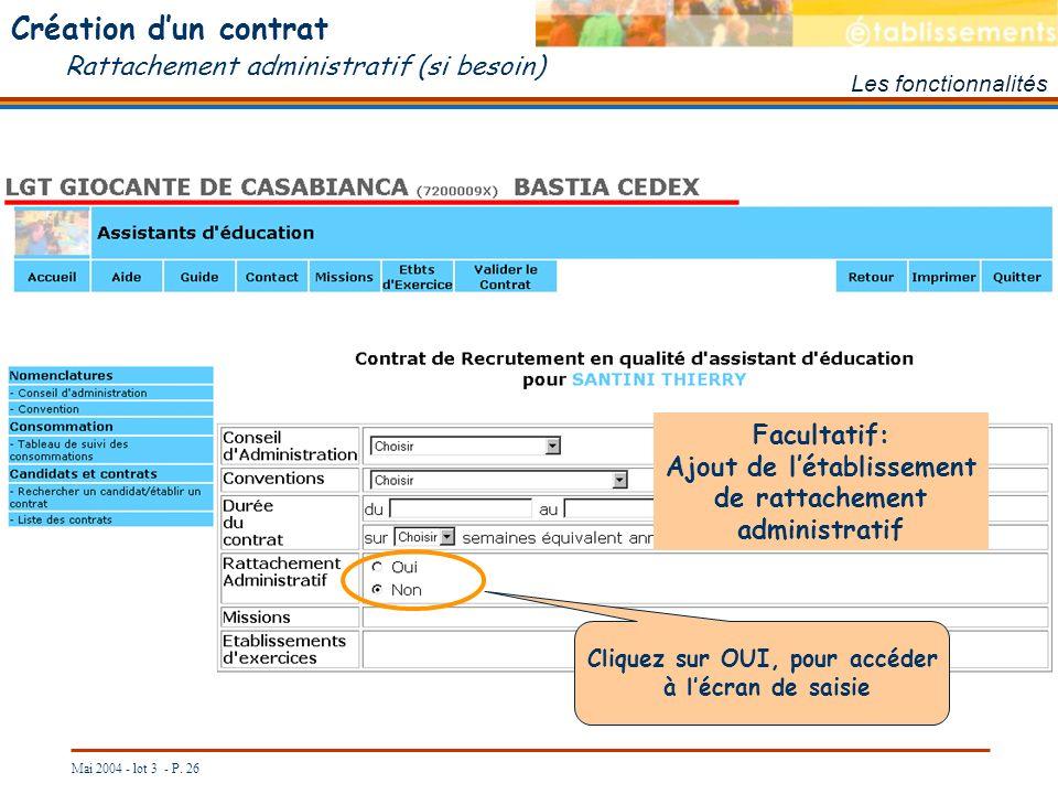 Mai 2004 - lot 3 - P. 26 Création dun contrat Rattachement administratif (si besoin) Les fonctionnalités Facultatif: Ajout de létablissement de rattac