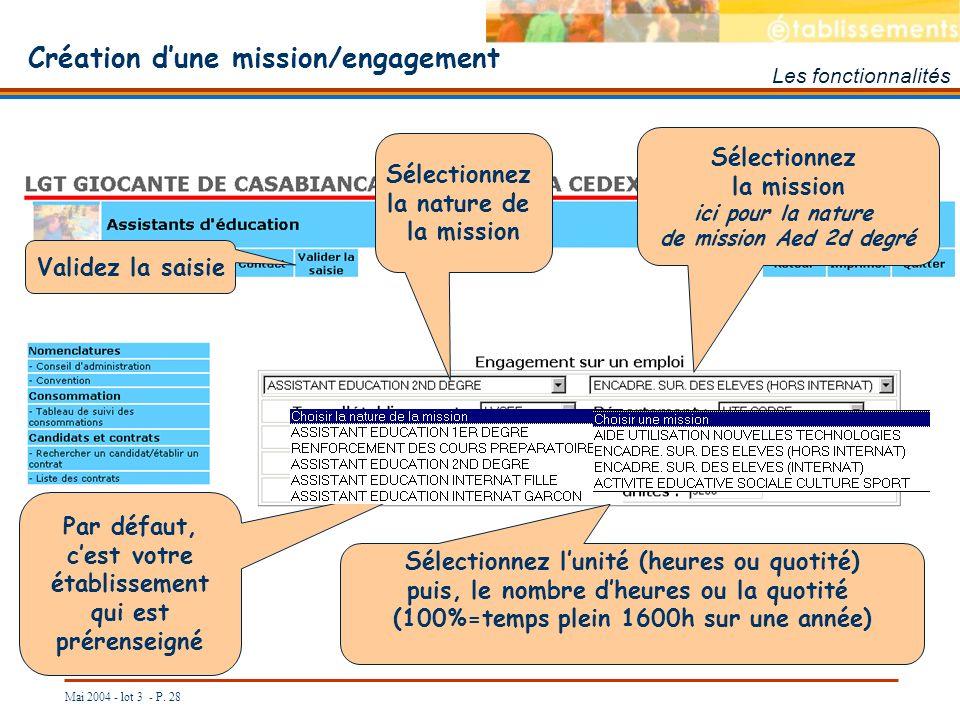 Mai 2004 - lot 3 - P. 28 Création dune mission/engagement Les fonctionnalités Sélectionnez la nature de la mission Par défaut, cest votre établissemen