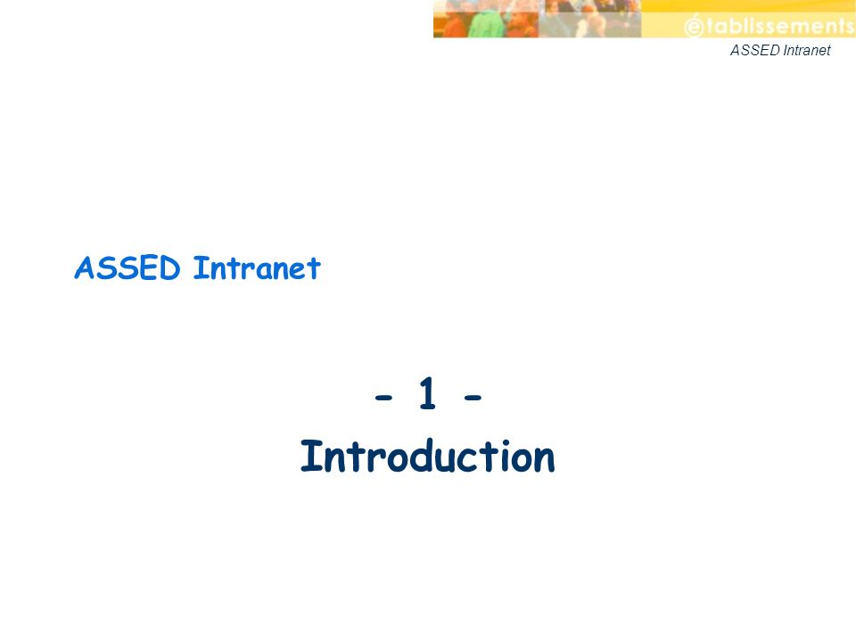 ASSED Intranet - 1 - Introduction ASSED Intranet
