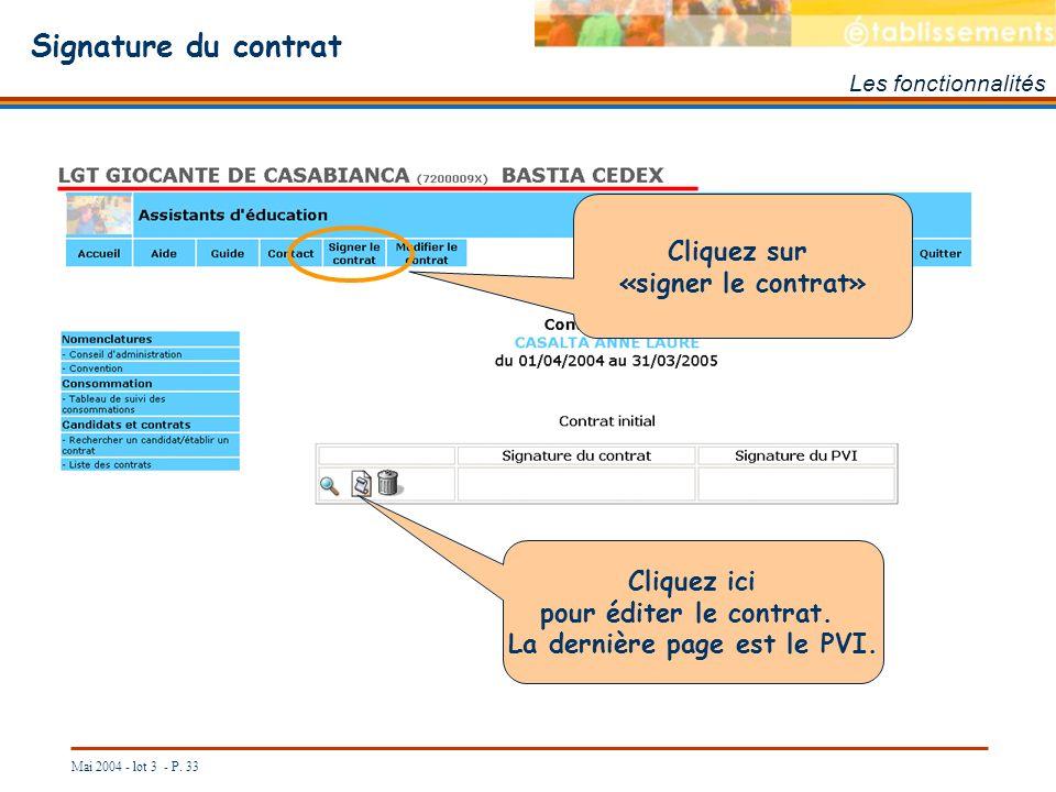 Mai 2004 - lot 3 - P. 33 Signature du contrat Les fonctionnalités Cliquez sur «signer le contrat» Cliquez ici pour éditer le contrat. La dernière page