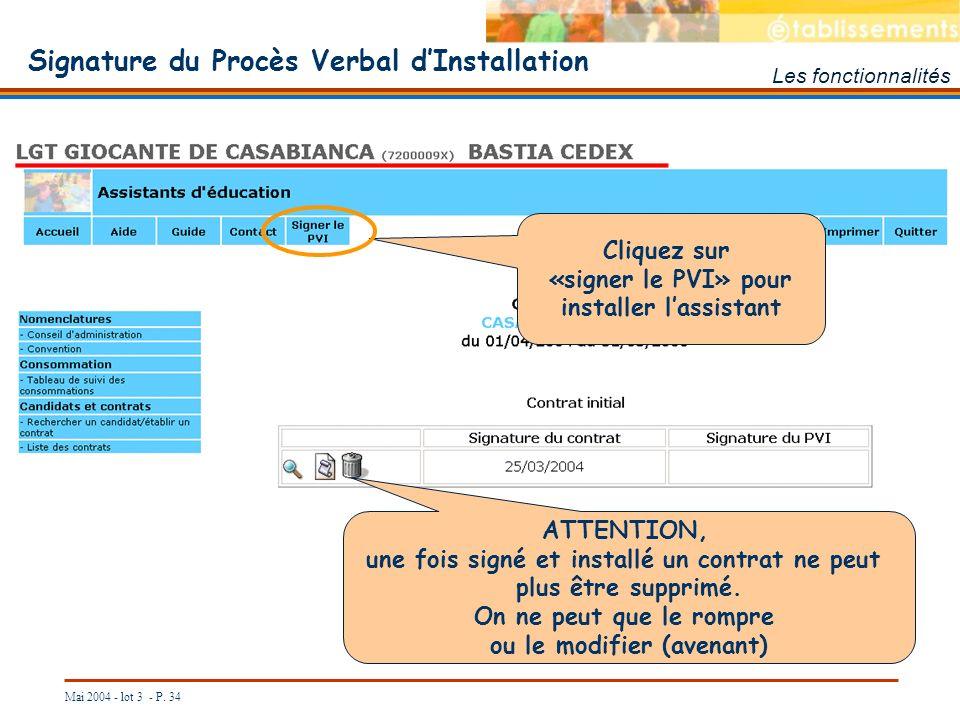 Mai 2004 - lot 3 - P. 34 Signature du Procès Verbal dInstallation Les fonctionnalités Cliquez sur «signer le PVI» pour installer lassistant ATTENTION,