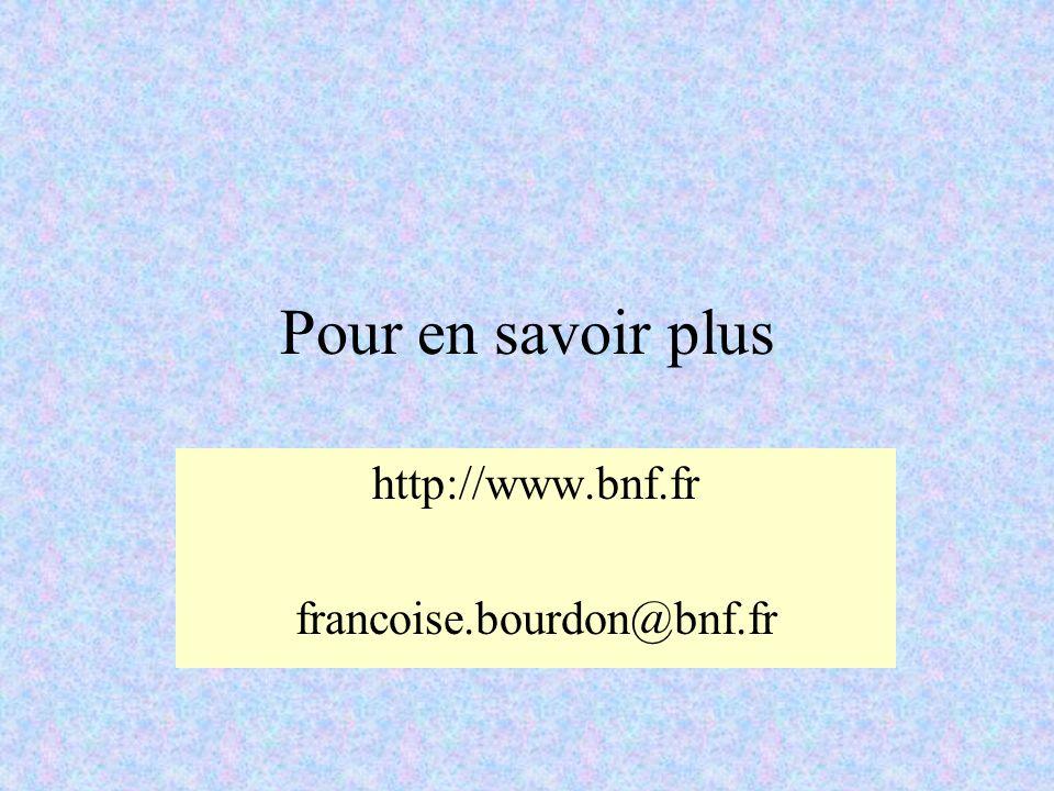 Pour en savoir plus http://www.bnf.fr francoise.bourdon@bnf.fr