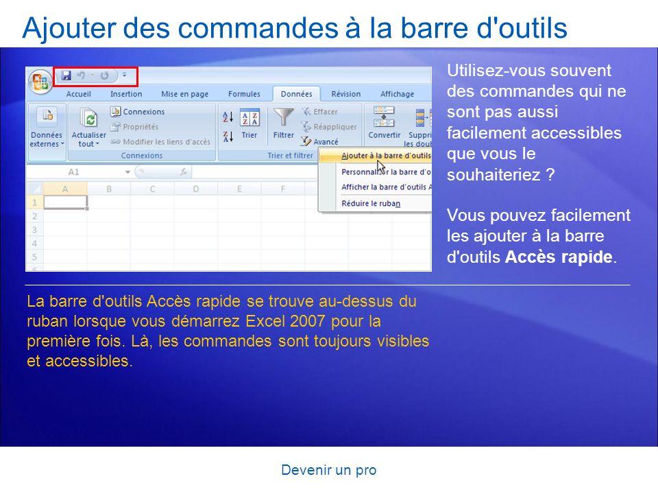 Devenir un pro Ajouter des commandes à la barre d'outils Utilisez-vous souvent des commandes qui ne sont pas aussi facilement accessibles que vous le