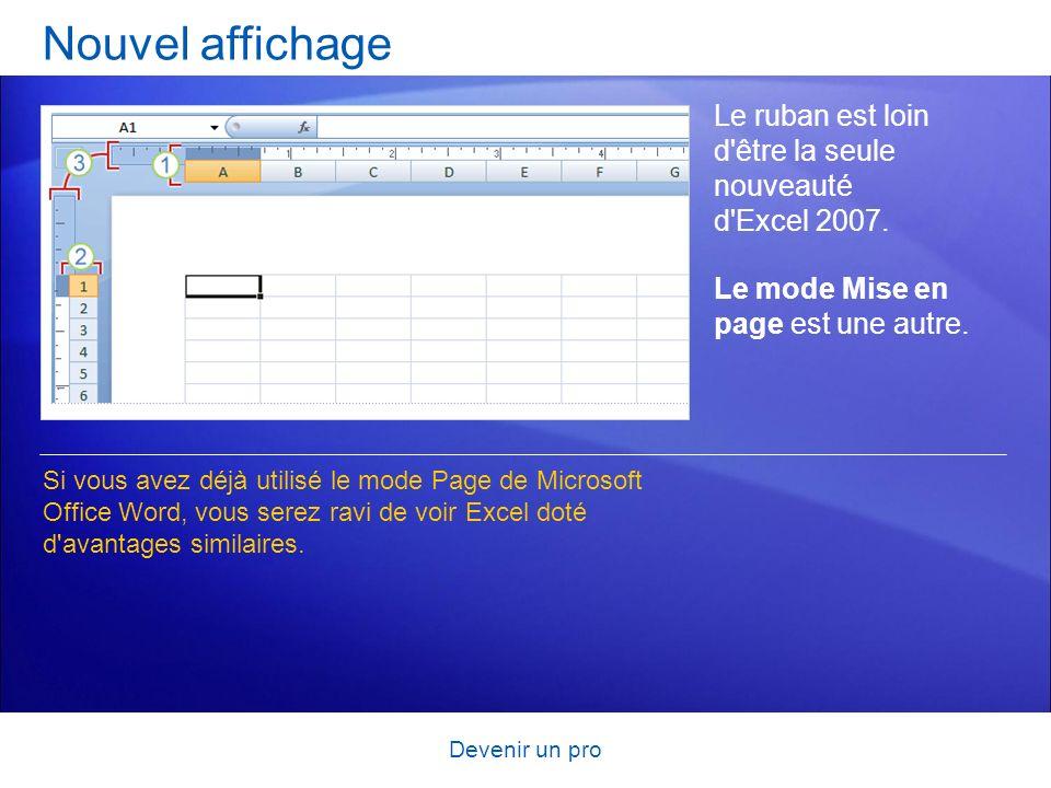 Devenir un pro Nouvel affichage Le ruban est loin d'être la seule nouveauté d'Excel 2007. Le mode Mise en page est une autre. Si vous avez déjà utilis
