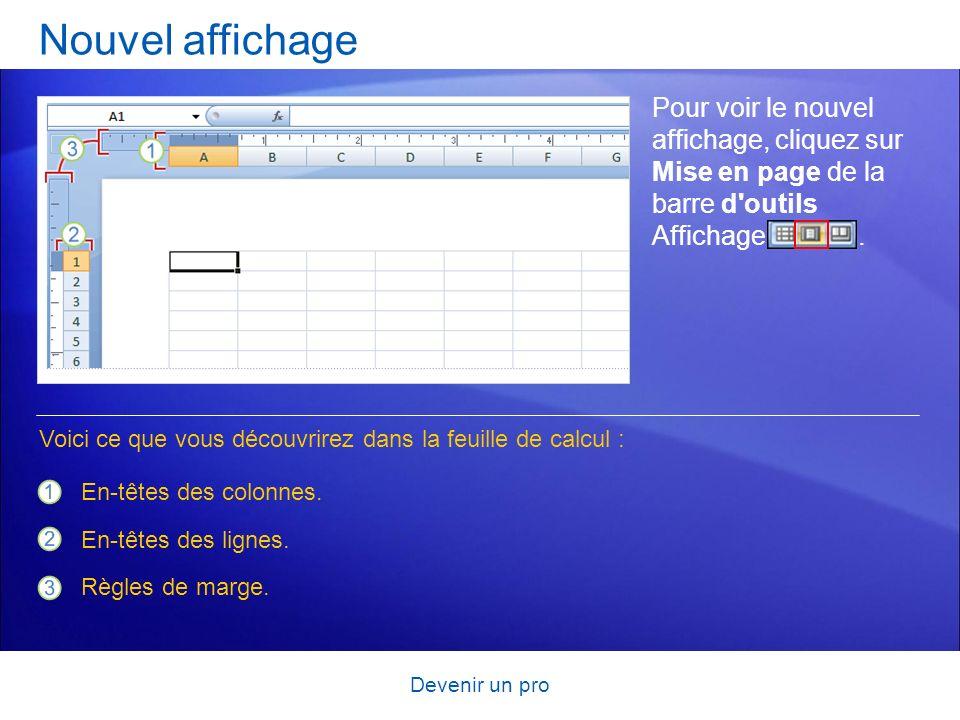 Devenir un pro Nouvel affichage Pour voir le nouvel affichage, cliquez sur Mise en page de la barre d'outils Affichage. En-têtes des colonnes. En-tête