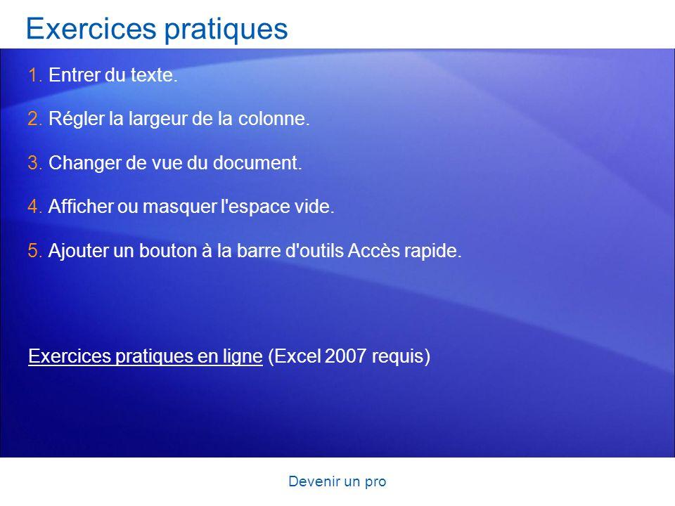Devenir un pro Exercices pratiques 1.Entrer du texte. 2.Régler la largeur de la colonne. 3.Changer de vue du document. 4.Afficher ou masquer l'espace