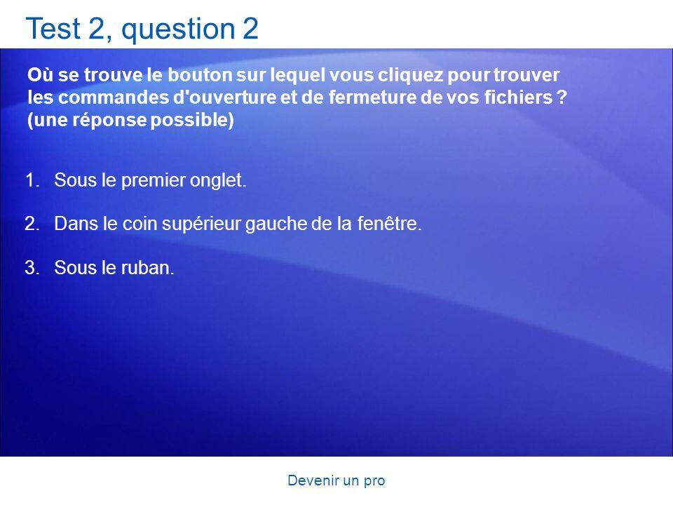 Devenir un pro Test 2, question 2 Où se trouve le bouton sur lequel vous cliquez pour trouver les commandes d'ouverture et de fermeture de vos fichier