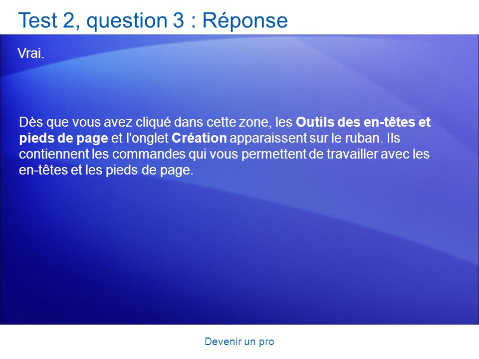Devenir un pro Test 2, question 3 : Réponse Vrai.