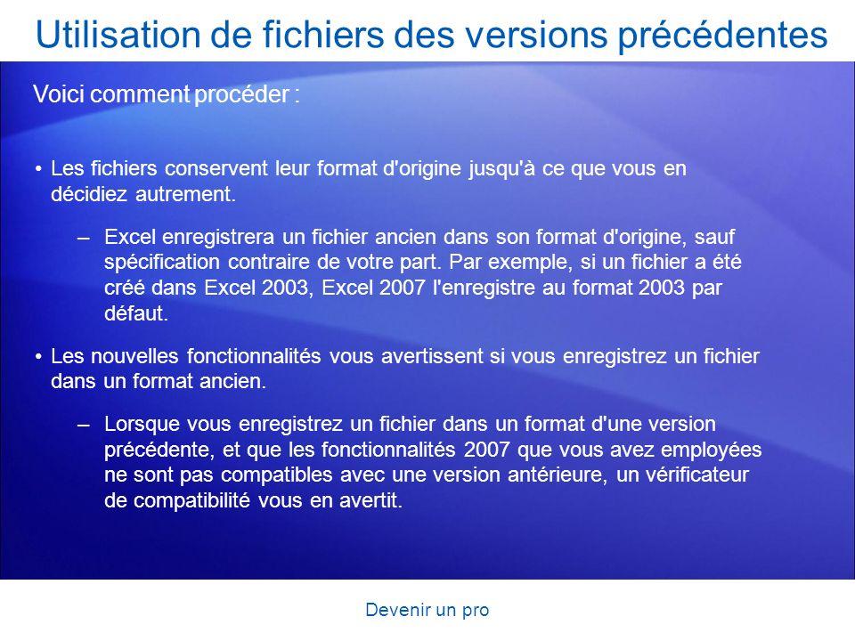 Devenir un pro Les fichiers conservent leur format d'origine jusqu'à ce que vous en décidiez autrement. –Excel enregistrera un fichier ancien dans son