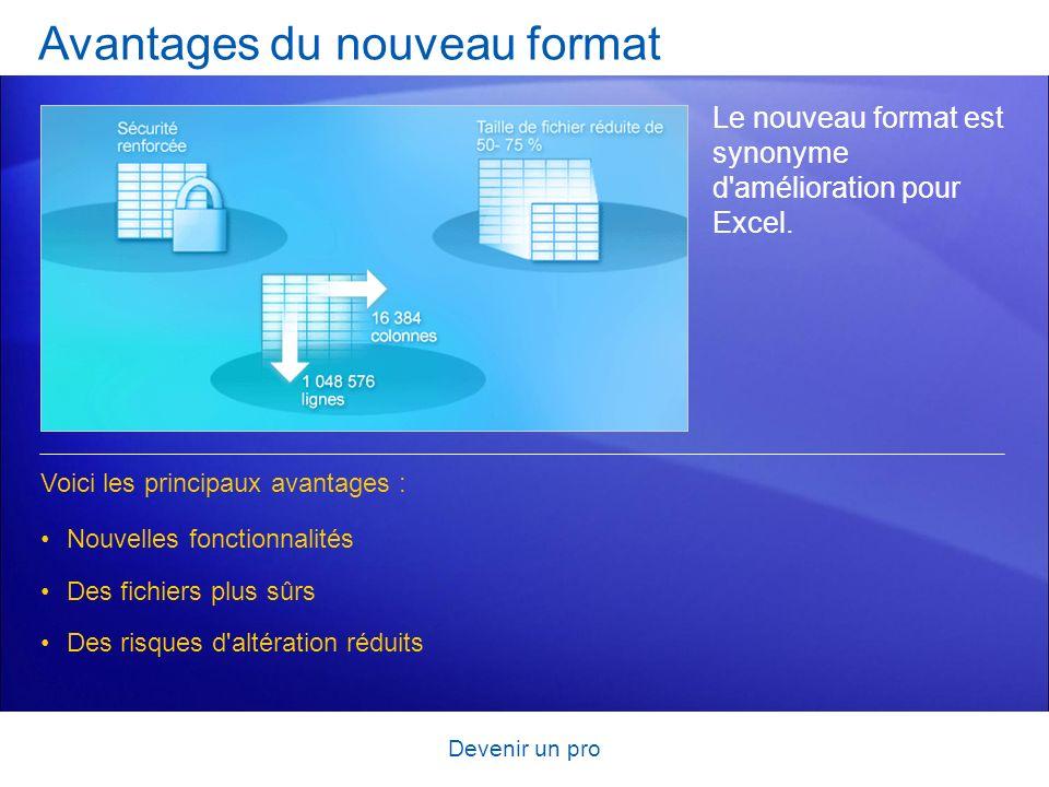 Devenir un pro Avantages du nouveau format Le nouveau format est synonyme d'amélioration pour Excel. Nouvelles fonctionnalités Des fichiers plus sûrs