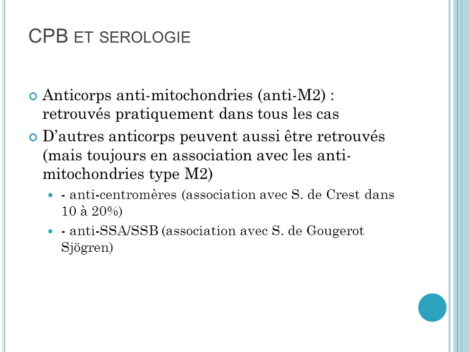 A NTICORPS ANTI - MUSCLES LISSES ET LKM Unique moyen pour le diagnostic dune hépatite chronique auto-immune de type I (anti-actine) ou de type II (anti-LKM) Traitement de choix HCA : corticothérapie Interferon α contre-indiqué avant de traiter par IFN α pour une suspicion dhépatite C, il faut rechercher la présence des Ac-muscles lisses (spécificité actine !) et Ac-LKM pour écarter le diagnostic dHCA