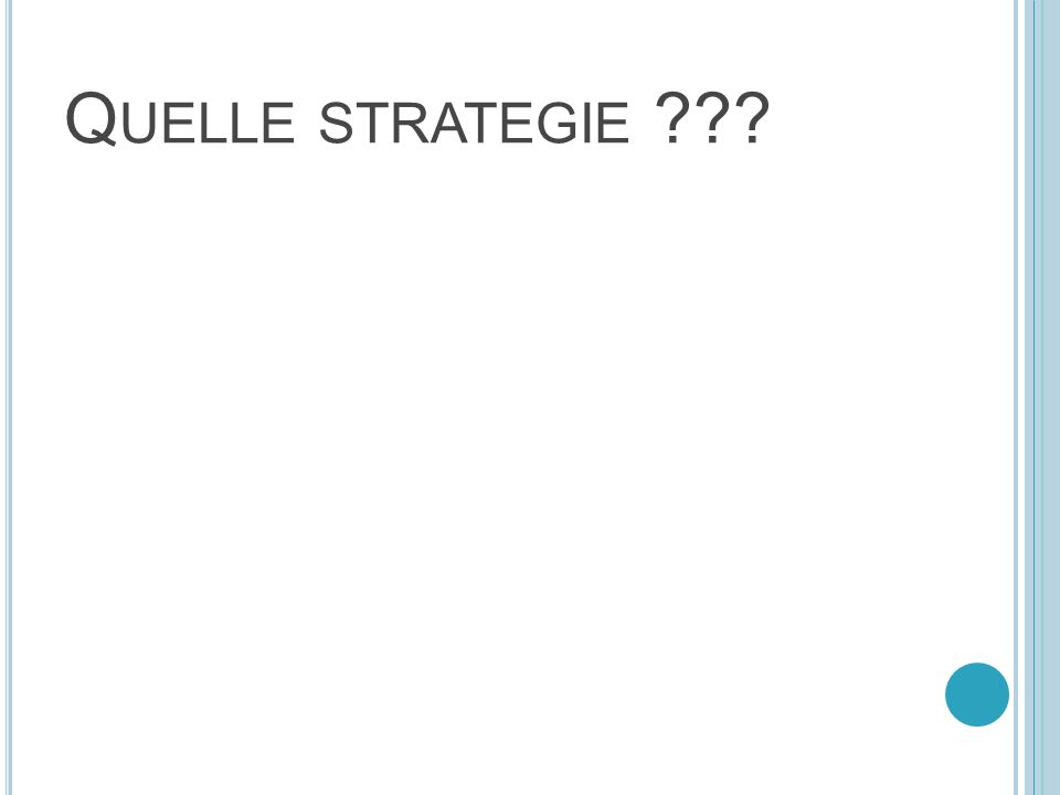 Q UELLE STRATEGIE ???