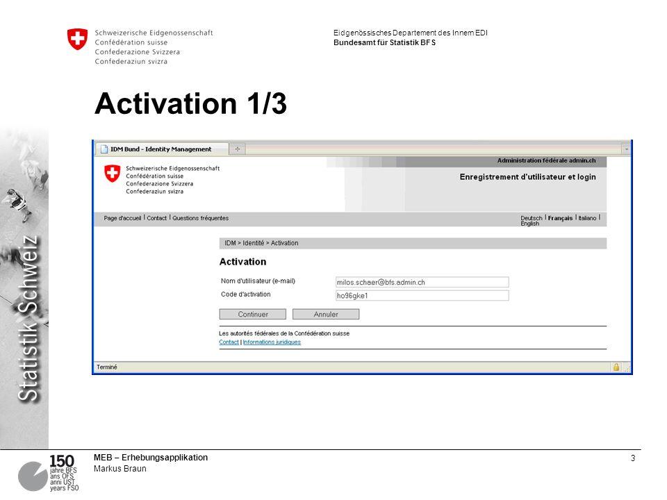 3 MEB – Erhebungsapplikation Markus Braun Eidgenössisches Departement des Innern EDI Bundesamt für Statistik BFS Activation 1/3