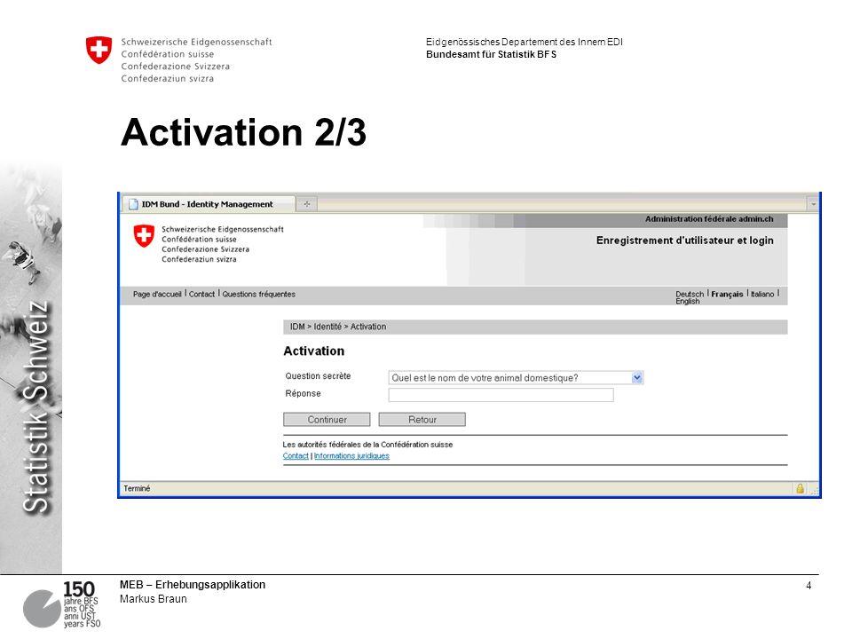 4 MEB – Erhebungsapplikation Markus Braun Eidgenössisches Departement des Innern EDI Bundesamt für Statistik BFS Activation 2/3