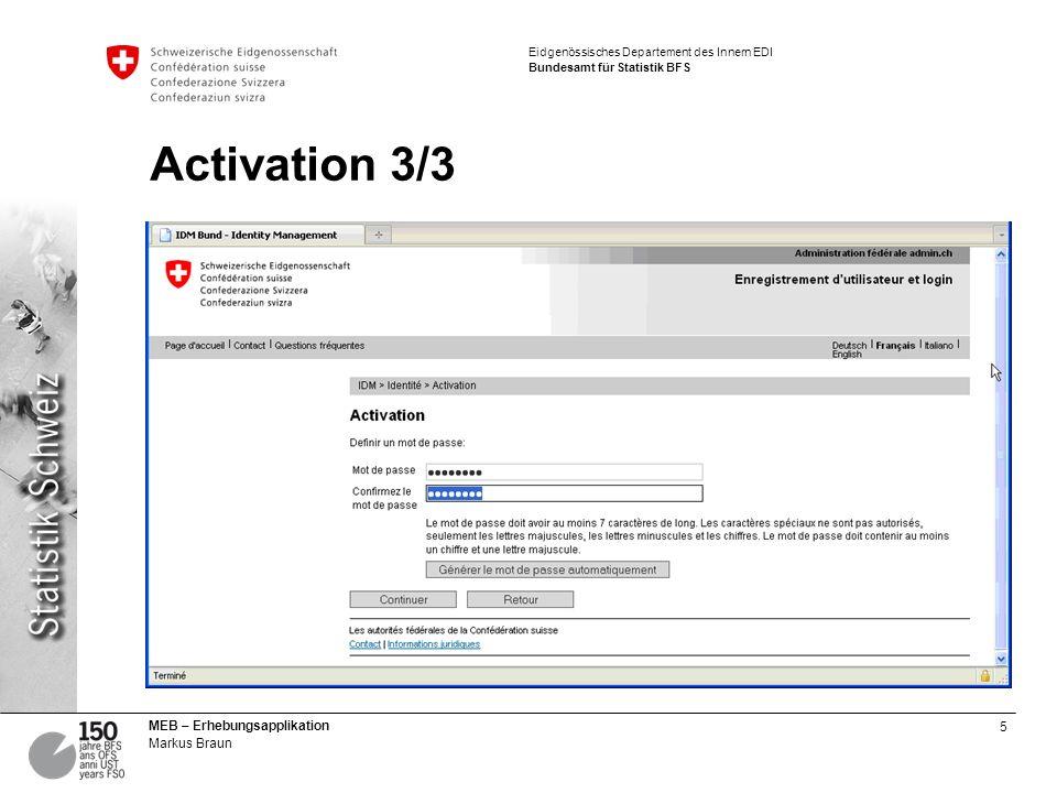 5 MEB – Erhebungsapplikation Markus Braun Eidgenössisches Departement des Innern EDI Bundesamt für Statistik BFS Activation 3/3