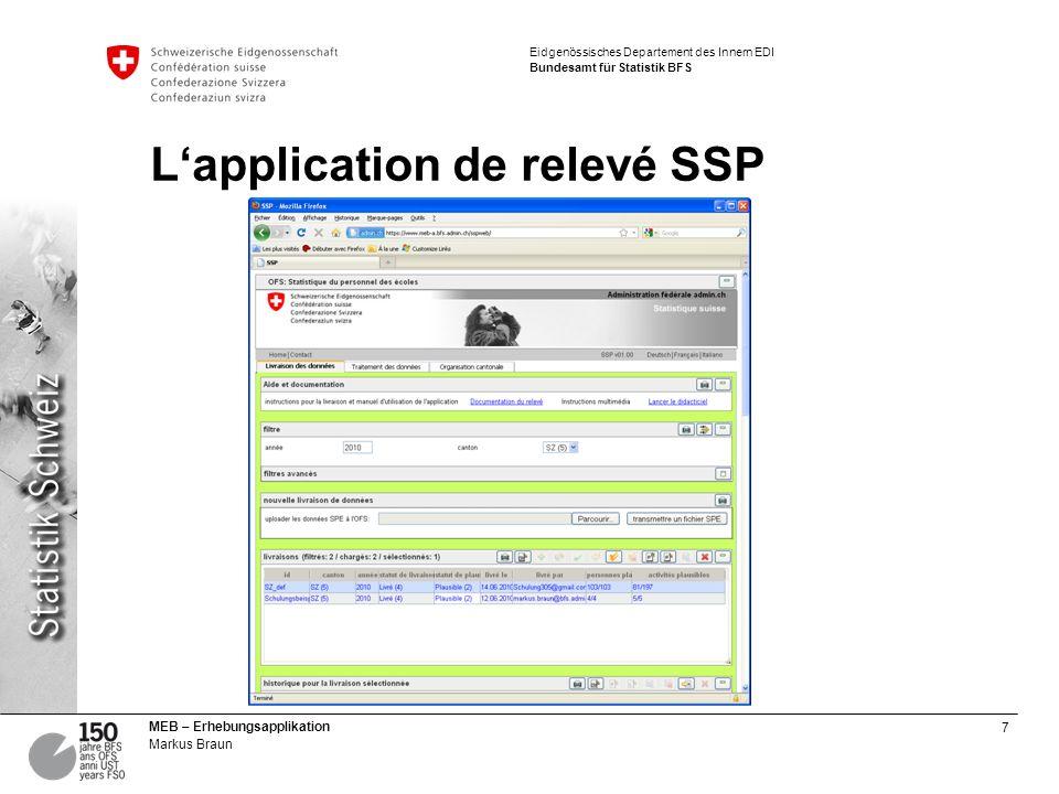 7 MEB – Erhebungsapplikation Markus Braun Eidgenössisches Departement des Innern EDI Bundesamt für Statistik BFS Lapplication de relevé SSP