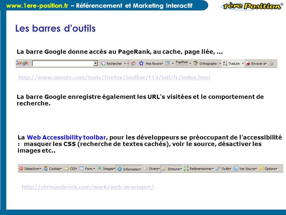 www.1ere-position.fr – Référencement et Marketing Interactif Les barres d'outils La barre Google donne accès au PageRank, au cache, page liée,... La W