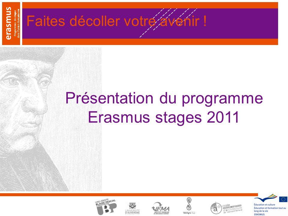 erasmus Programmes de stages dans lUnion Européenne Présentation du programme Erasmus stages 2011 Faites décoller votre avenir !
