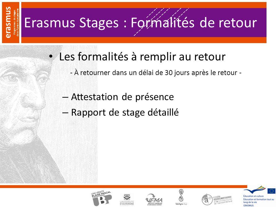 erasmus Programmes de stages dans lUnion Européenne Erasmus Stages : Formalités de retour Les formalités à remplir au retour - À retourner dans un délai de 30 jours après le retour - – Attestation de présence – Rapport de stage détaillé