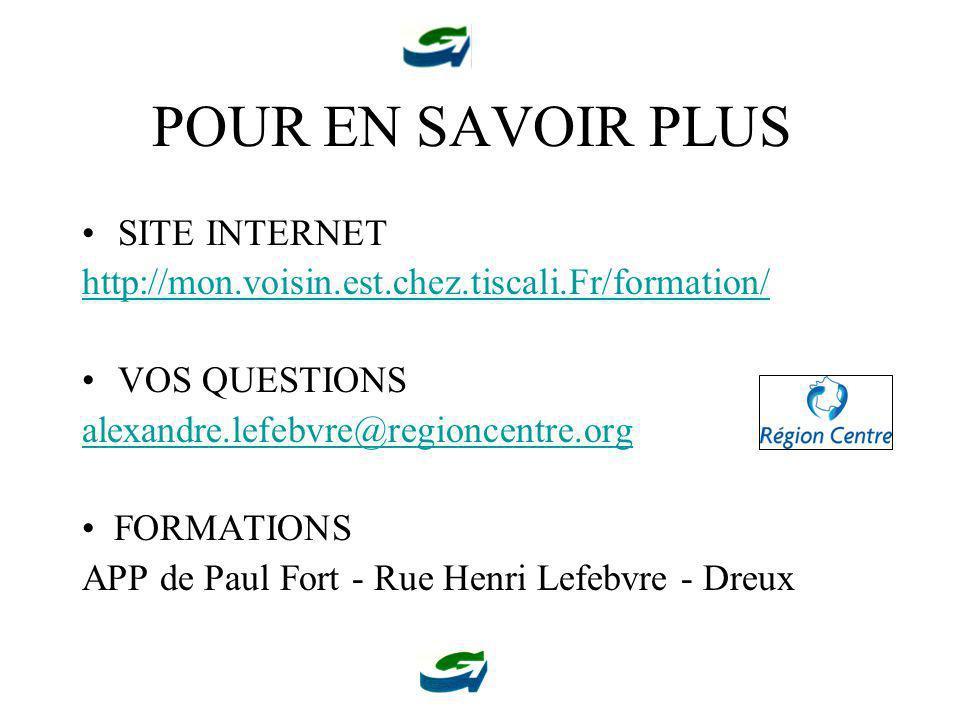 POUR EN SAVOIR PLUS SITE INTERNET http://mon.voisin.est.chez.tiscali.Fr/formation/ VOS QUESTIONS alexandre.lefebvre@regioncentre.org FORMATIONS APP de Paul Fort - Rue Henri Lefebvre - Dreux