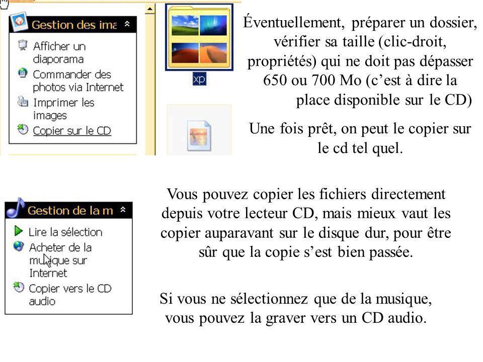 Éventuellement, préparer un dossier, vérifier sa taille (clic-droit, propriétés) qui ne doit pas dépasser 650 ou 700 Mo (cest à dire la place disponible sur le CD) Une fois prêt, on peut le copier sur le cd tel quel.