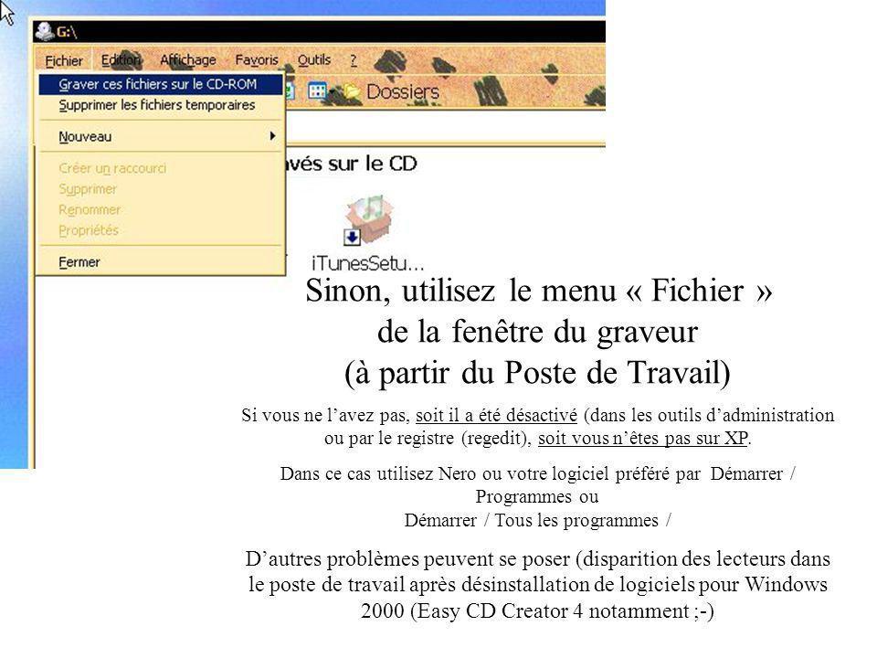 Sinon, utilisez le menu « Fichier » de la fenêtre du graveur (à partir du Poste de Travail) Si vous ne lavez pas, soit il a été désactivé (dans les outils dadministration ou par le registre (regedit), soit vous nêtes pas sur XP.